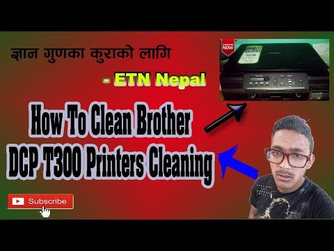 How to clean brother DCP T300