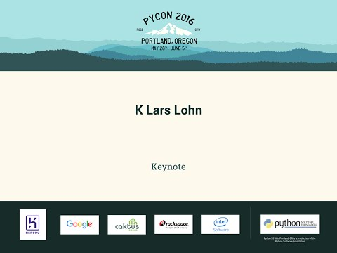 K Lars Lohn - Keynote - PyCon 2016