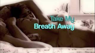 take my breath away i love the way