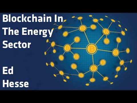 """Blockchain in the Energy Sector"" - Ed Hesse"