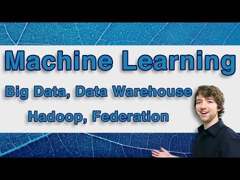 Machine Learning Tutorial 5 – Big Data, Data Warehouse, Hadoop, Federation