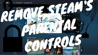 How To Remove Steam Parental Controls! UPDATED!