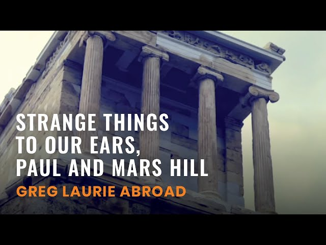 Strange Things to Our Ears , Paul and Mars Hill (Greg Laurie Abroad #8)