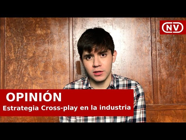 Opinión: La Estrategia Cross-Play en la industria.