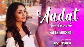 Palak Muchhal : AADAT BAN GAYE HO | New Hindi Song 2020 | Luv U Turn | TOWI Films