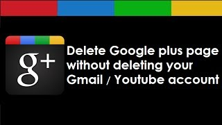 How to delete Google plus page / Account in 1 minute without deleting your Gmail or youtube account