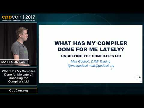 "CppCon 2017: Matt Godbolt ""What Has My Compiler Done for Me Lately? Unbolting the Compiler's Lid"""
