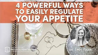 4 Powerful Ways to Easily Regulate your Appetite with Emily Rosen
