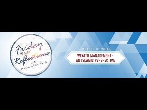 Wealth Management - An Islamic Perspective - Friday Night Reflections by Ustaadh Muhammad Tim Humble