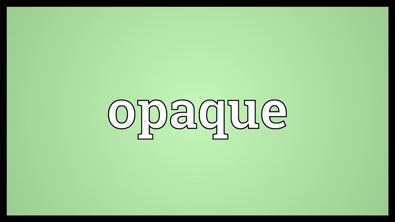 opaque meaning youtube