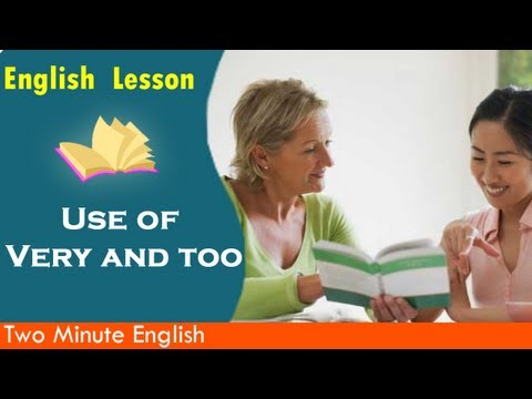 Use of Very and too - Learn to speak English quickly
