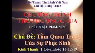 HTTL LONG TRẠCH - Chương trình thờ phượng Chúa - 19/04/2020