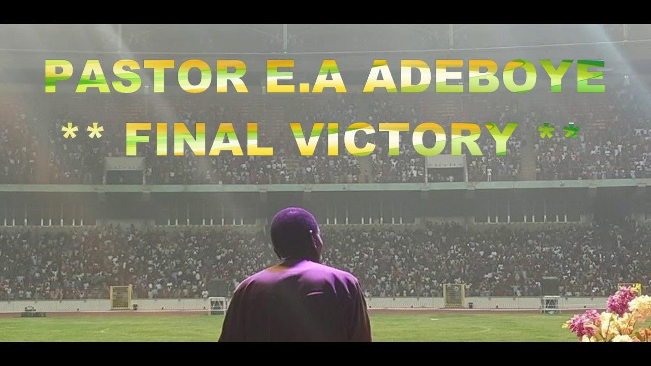 Download PASTOR E.A ADEBOYE SERMON -  FINAL VICTORY