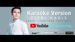 Hanya Tuhan Yang Tahu 2018 ( Karaoke HQ )