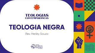 Teologia Negra   Teologias Contemporâneas - Rev. Herley Souza