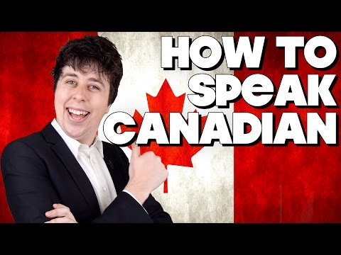 How To Speak Canadian, Without Knowing How!!