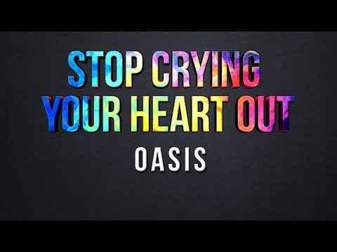 Stop Crying Your Heart Out - Oasis (Lyrics)