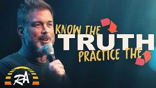 Know the TRUTH so you can Practice the TRUTH | RA