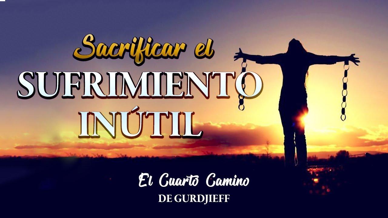Sacrificar el Sufrimiento Inútil - El Cuarto Camino de Gurdjieff ...