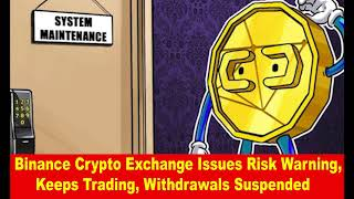 Binance Crypto Exchange Issues Risk Warning, Keeps Trading, Withdrawals Suspended