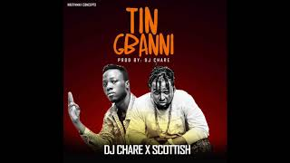 Dj Chare X Scottish - Tin Gbanni [Prod.By Dj Chare]