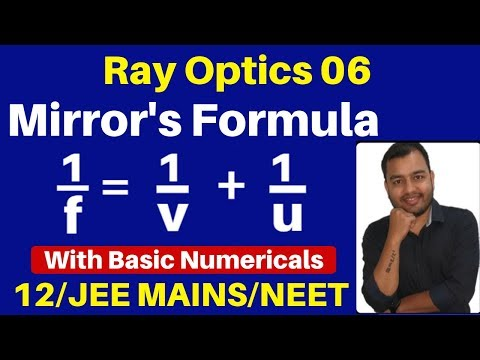 Ray Optics 06 : Mirror's Formula -Derivation For Concave & Convex Mirror +Basic Numericals + Concept