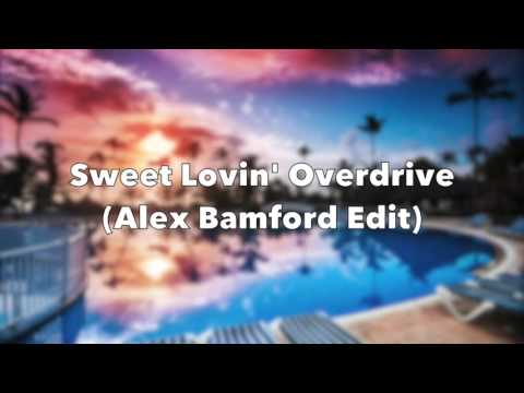Sweet Lovin' Overdrive (Alex Bamford Edit)