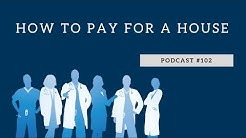 Podcast #102- How to Pay for a House