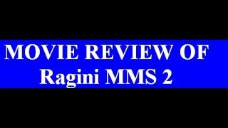 Ragini mms 2 - movie review