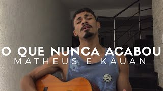 Baixar O Que Nunca Acabou - Matheus e Kauan (Cover - Pedro Mendes)