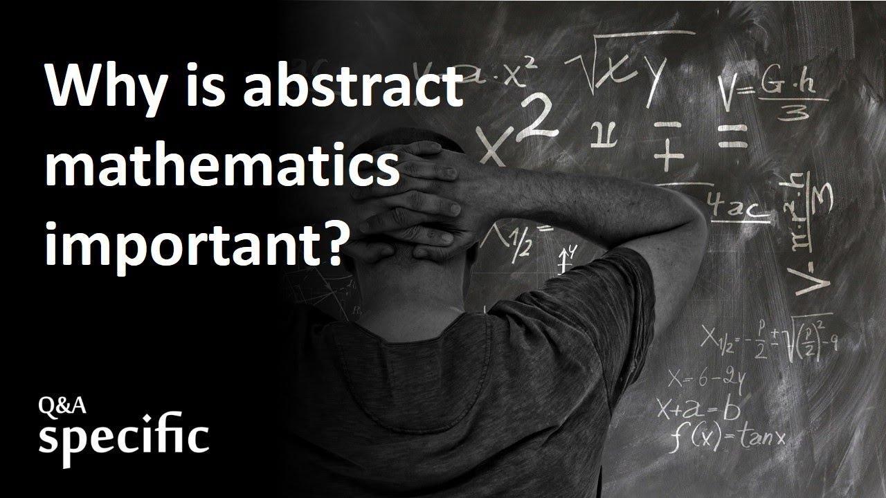 Why is abstract mathematics important?