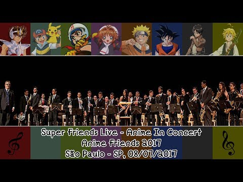 Super Friends Live: Anime In Concert - Anime Friends - 08/07/2017