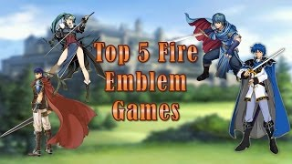 Top 5 Fire Emblem Games