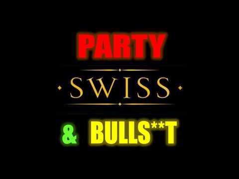SWISS - Party & Bullsh!t