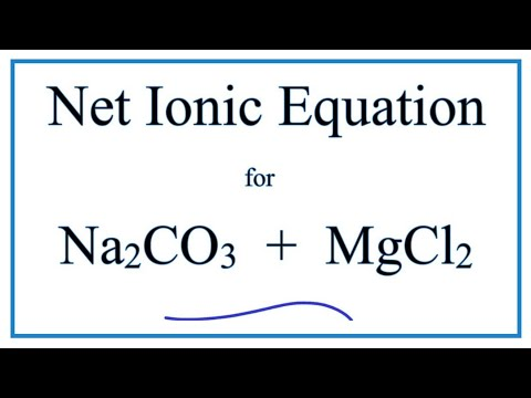 How To Write The Net Ionic Equation For Na2CO3 + MgCl2 = MgCO3 + NaCl