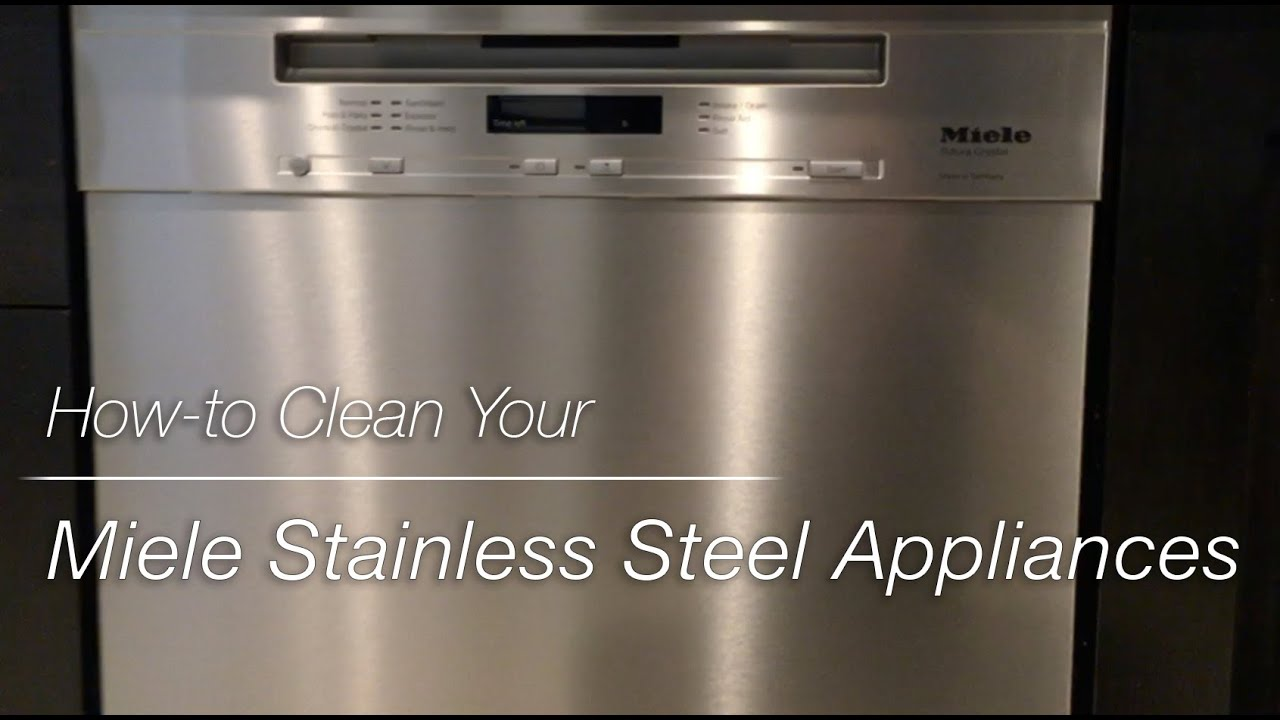 How To Clean The Inside Of A Stainless Steel Dishwasher How To Clean Your Miele Appliance With Clean Touch Steel