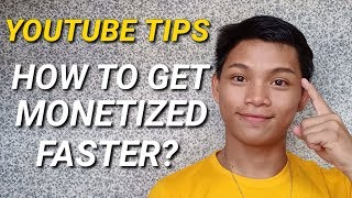 HOW TO GET MONETIZED FASTER? HOW TO MONETIZE YOUTUBE VIDEOS? TIPS TO MONETIZE YOUTUBE VIDEOS TAGALOG
