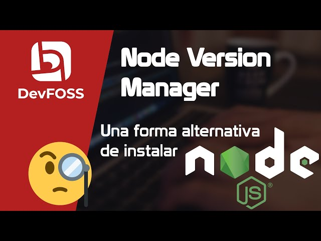 NVM - Una forma alternativa de instalar Node js