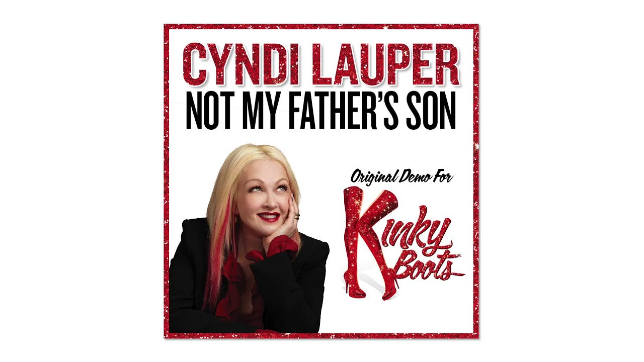 Cyndi lauper 39 s original demo of not my father 39 s son for for Kinky boots cyndi lauper