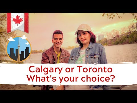 Life In Canada - Calgary Or Toronto: Which Is A Better Choice?