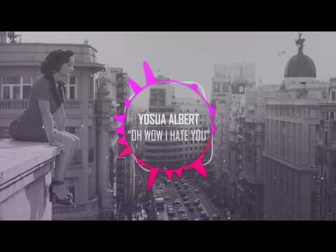 Yosua Albert - oh wow i hate you [FREE DOWNLOAD]