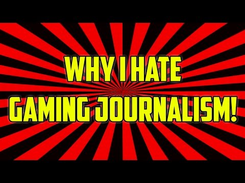 Why I Hate Gaming Journalism...
