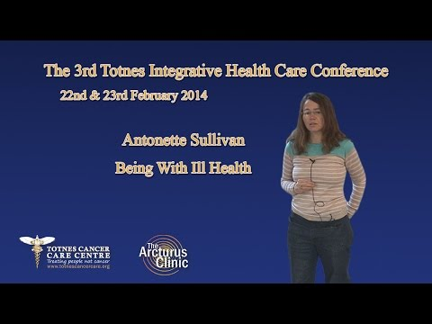 Antonette Sullivan   Being With Illl Health at the 3rd `Totnes Health Care Conference in 2014