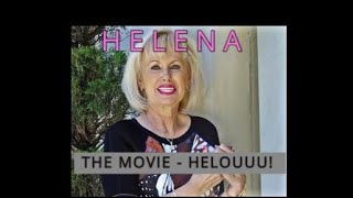 HELENA THE MOVIE - HELOUU!