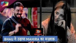 BHAU ने उड़ाया Mahira का मज़्ज़ाक़ | Bigg Boss Update