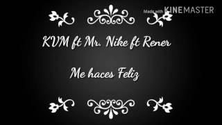 Me Haces Feliz- KVM Ft Mr. Nike Ft Rener