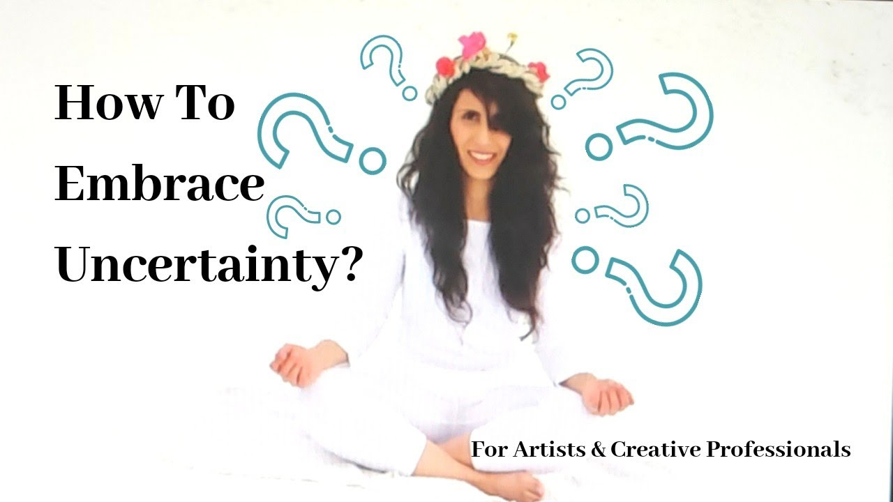 How To Embrace Uncertainty?