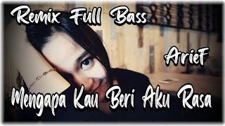 DJ Mengapa Kau Beri Aku Rasa -Arief 🎶 Remix Slou Full Bass