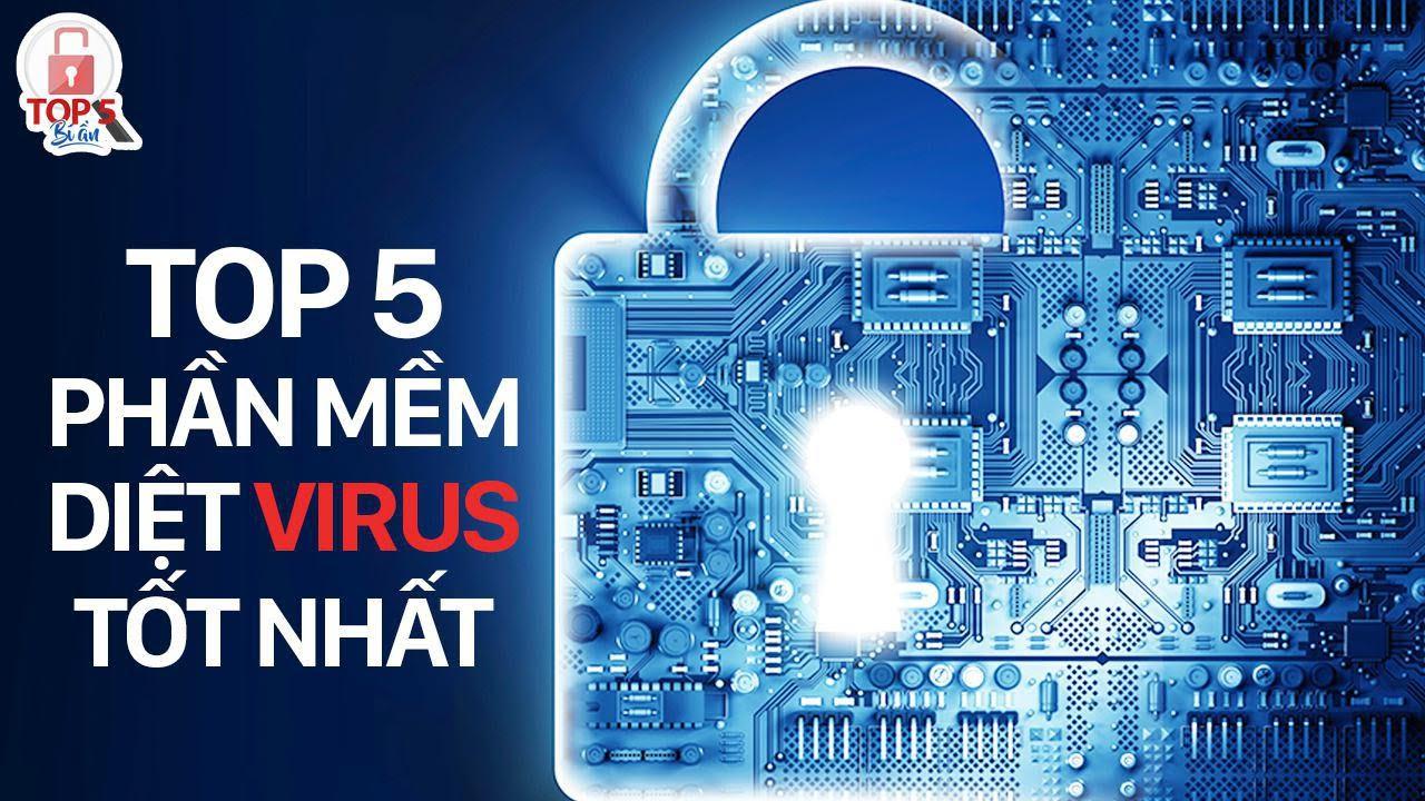 Top 5 Bí Ẩn - 5 Phần Mềm Diệt Virus Tốt Nhất Cho Máy Tính