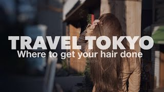 Travel Tokyo: Where to get your hair done